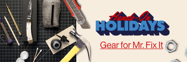 Hands-On Holidays - Gear for Mr Fix It! Shop Now!