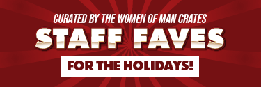 Staff Faves - Curated by the Women of Man Crates for the Holidays!