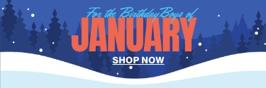 For the Birthday Boys of January - Shop Now!