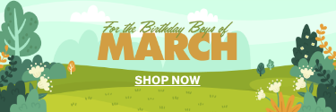 For the Birthday Boys of March! Shop Now!