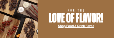 For the Love of Flavor! Shop Food & Drink Faves! Shop Now!