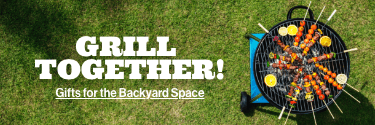 Grill Together! Gifts for the Backyard Space!