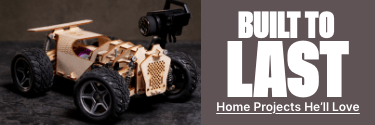 Built to Last - Home Projects He'll Love! Shop Maker Kits!