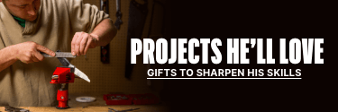 Projects He'll Love - Gifts to Sharpen His Skills! Shop Now!