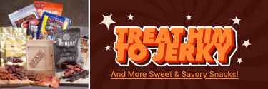 Treat Him to Jerky and More Sweet & Savory Snacks! Shop Now!