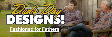 Dad's Day Designs! Fashioned for Father's - Shop Now!
