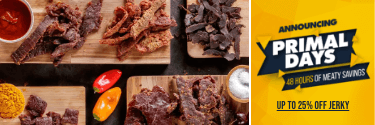 Announcing Primal Days - 48 Hours of Meaty Savings! Up to 25% Off Jerky!