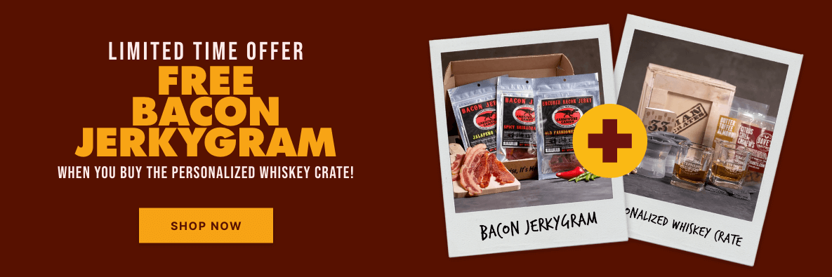 Limited Time Offer! Free Bacon Jerkygram When You Buy The Personalized Whiskey Crate! Shop Now!