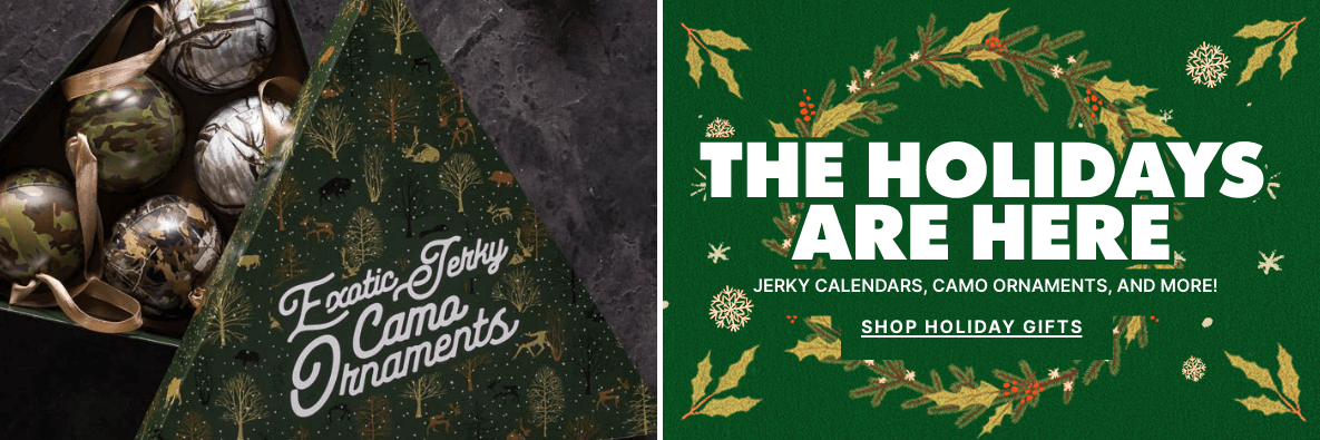 The Holidays Are Here! Jerky Calendars, Camo Ornaments, and More! Shop Holiday Gifts!